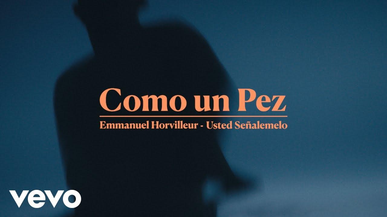 «Como un pez», Emma Horvilleur y Usted Señalemeló